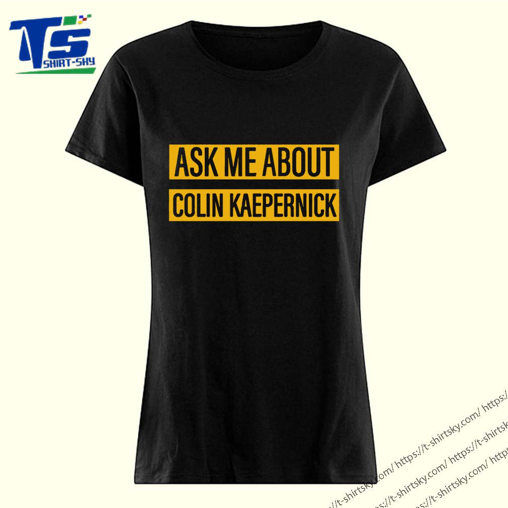 Ask me about Colin Kaepernick Official T-Shirt