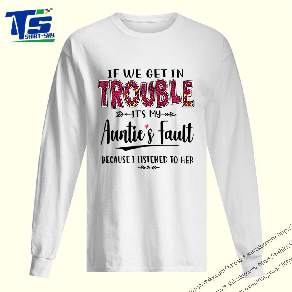 If we get in trouble It's my Auntie's Fault because I listened to her shirt 2