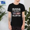 Russia Didn't Make Me Vote Trump Hillary Did For T-Shirt