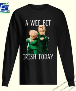 Statler And Waldorf A Wee Bit Irish Today Shirts 2