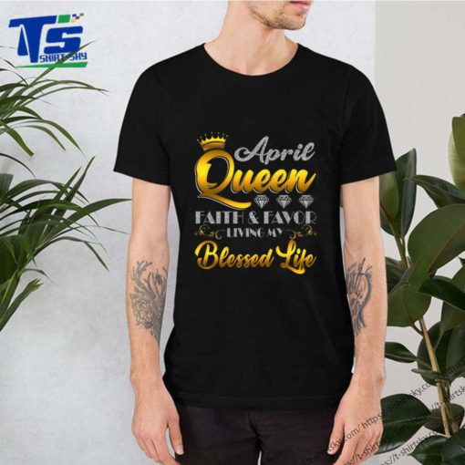April Queen Faith & Favor Living My Blessed Life shirt