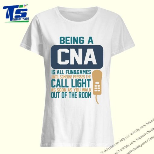 Being a CNA is all fun & games until someone presses the call light shirt