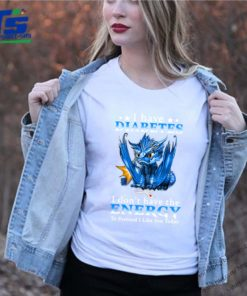 Dragon I have diabetes I don't have the energy shirt
