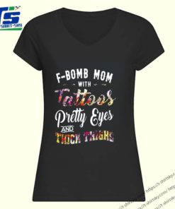 Fbomb Mom With Tattoos Pretty Eyes And Thick Thigh shirt