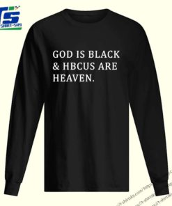 God is black and HBCUS are heaven Hot T-Shirt
