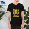 I Try To Be Good But I Take After My Grandma T-Shirt T-Shirt
