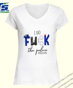 I do fuck the police #policewife shirt