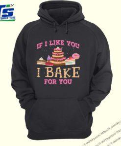 If I like you I bake for you shirt