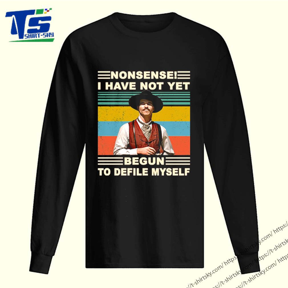 Nonsense I have not yet begun to defile myself shirt