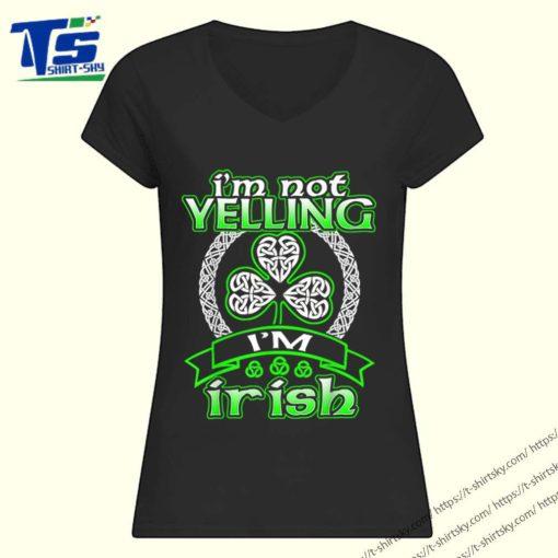 Premium I'm Not Yelling I'm Irish Shamrock Happy St Patricks Day shirt