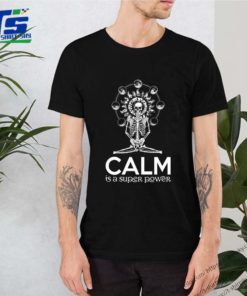 Skull yoga calm is a super power shirt