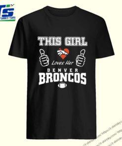 THIS GIRL LOVES HER DENVER BRONCOS TEE SHIRT