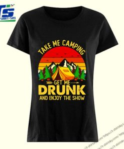 Take me camping get me drunk and enjoy the show shirt
