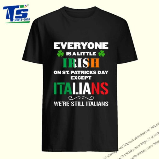 Top Everyone Is Irish Except Italians On St. Patrick's Day shirt