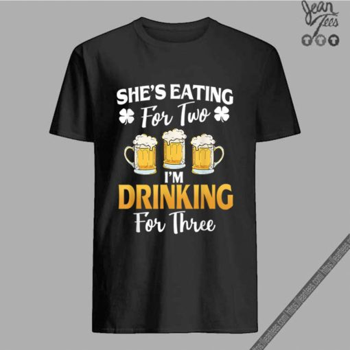 Top She's Eating For 2 I'm Drinking For 3 St Patricks Day