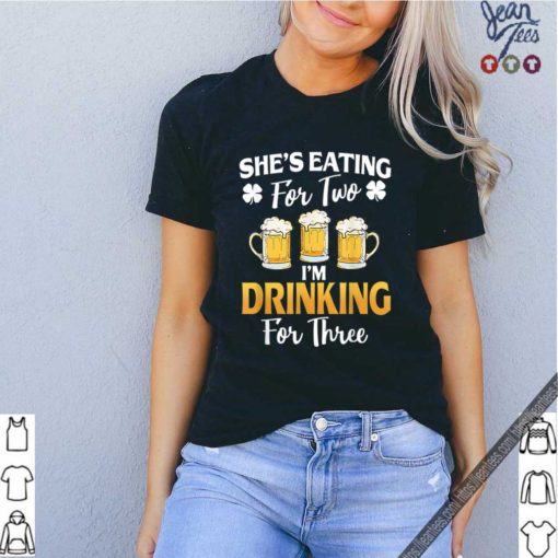 Top She's Eating For 2 I'm Drinking For 3 St Patricks Day shirt