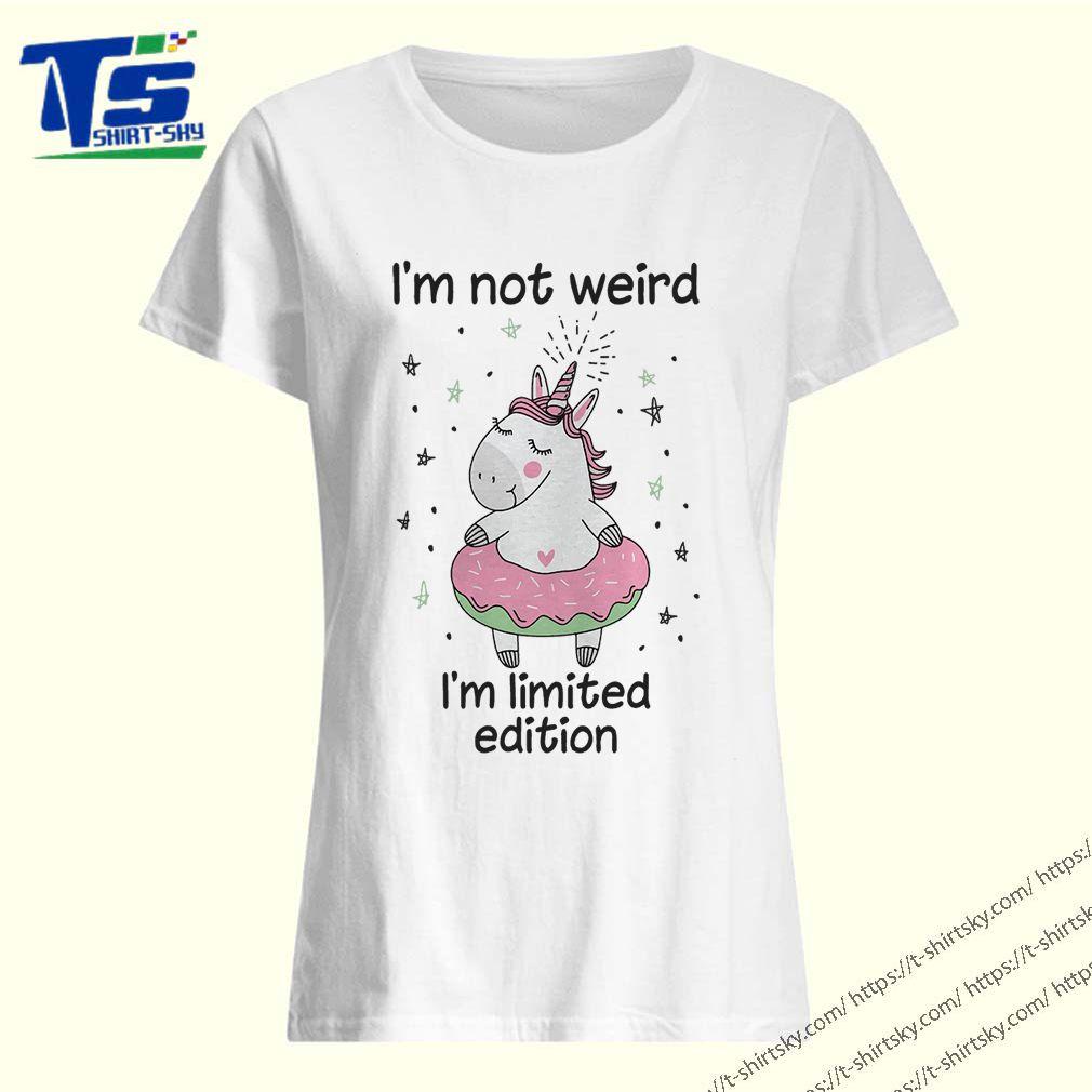 Unicorn I'm not weird I'm limited edition shirt