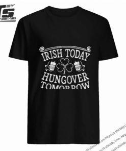 irish today hungover tomorrow st patricks party t-shirt T-Shirt