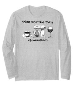 Plan for the day coffee baking Wine Quarantined T-