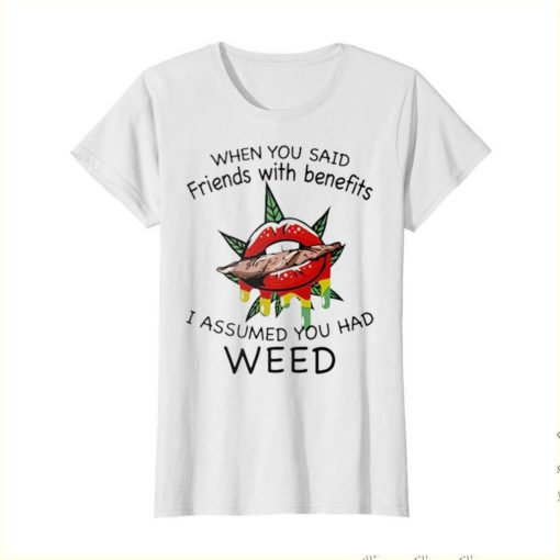 When you said friends with benefits I assumed you had weed