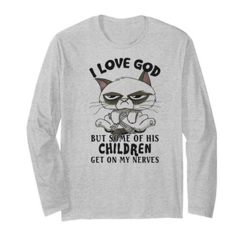Cat I Love God But Some Of His Children Get On My Nerves shirt 2