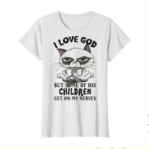 Cat I Love God But Some Of His Children Get On My Nerves shirt 3