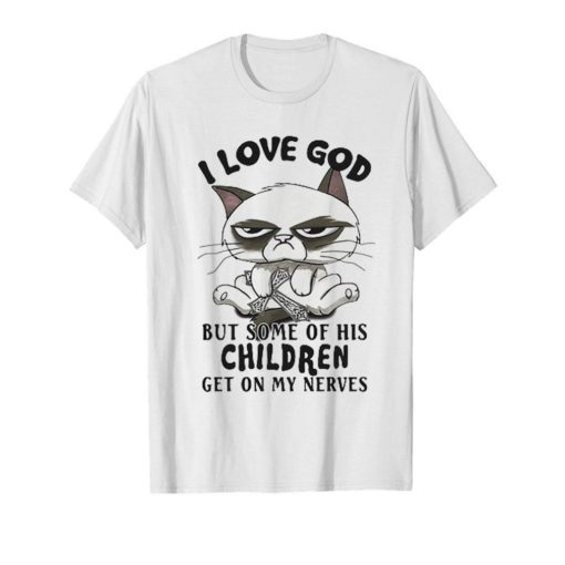 Cat I Love God But Some Of His Children Get On My Nerves shirt 5