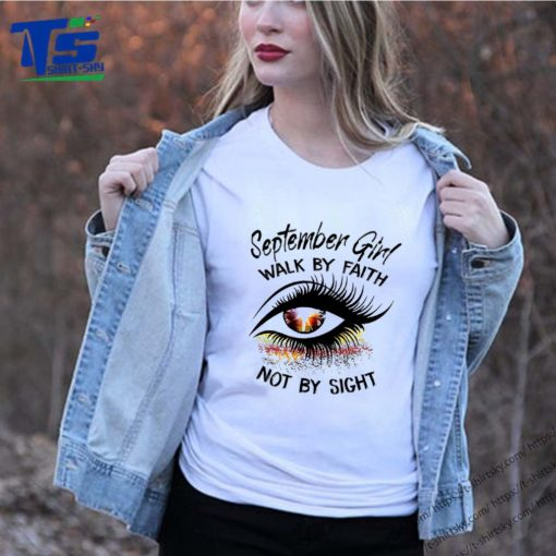 Eyes September Girl Walk By Faith Not By Sight shirt