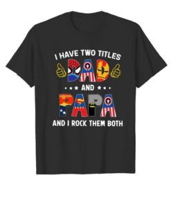 I Have Two Titles Dad And Papa And I Rock Them Both Super Heroes