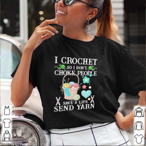 I crochet so I dont choke people save a life send yarn s