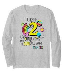 I turned 2 in quarantine and the sun still shone may 2020 shirt 2