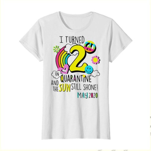 I turned 2 in quarantine and the sun still shone may 2020 shirt 3