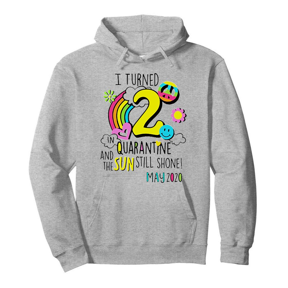 I turned 2 in quarantine and the sun still shone may 2020 shirt 4