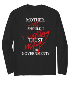 Mother No Should I Fucking Trust Way The Government