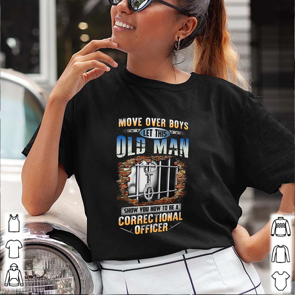 Move Over Boys Let This Old Man Show You How To Be A Correctional Officer