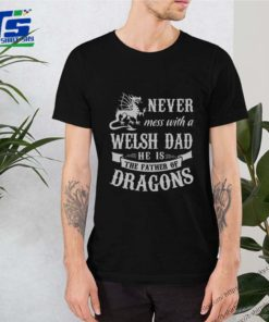 Never Mess With A Welsh Dad He Is The Father Of Dragons