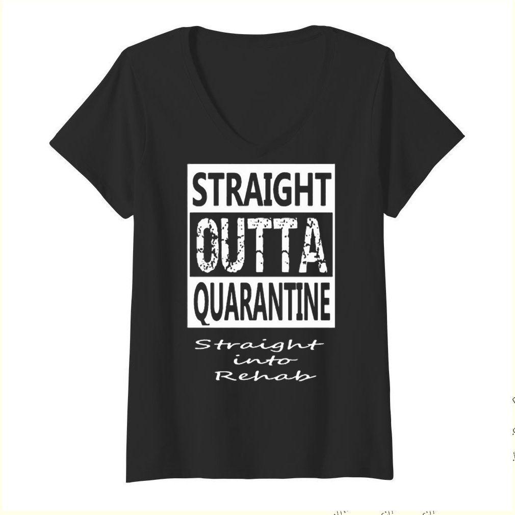 Straight outta quarantine straight into rehab Coronavirus shirt 1