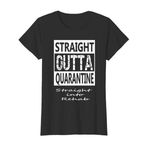 Straight outta quarantine straight into rehab Coronavirus shirt 3