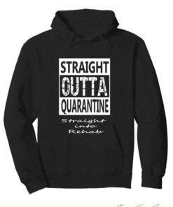 Straight outta quarantine straight into rehab Coronavirus shirt 4