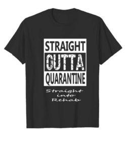 Straight outta quarantine straight into rehab Coronavirus shirt 5