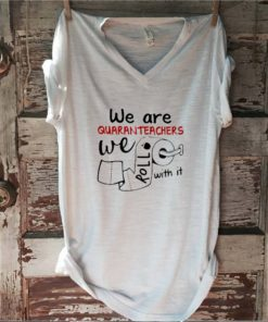We are quaranteachers we roll with it toilet paper Covid-19
