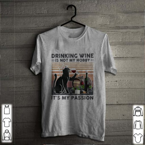 Drinking vine is not my hobby It's my passion cat black