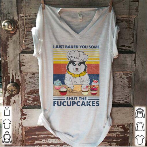 Husky siberian i just baked you some shut the fucupcakes vintage retro