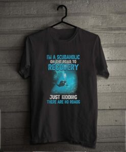 I'm A Scubaholic On The Road To Recovery Just Kidding There Are No Road shirt 2
