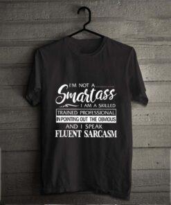 I'm Not A Smartass I Am A Skilled And I Speak Eluent Sarcasm
