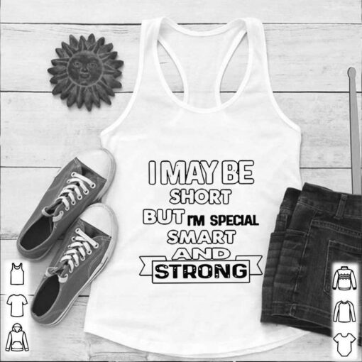 I May Be Short But I'm Special Smart And Strong