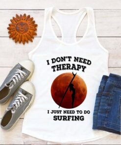 I don't need therapy i just need to do surfing
