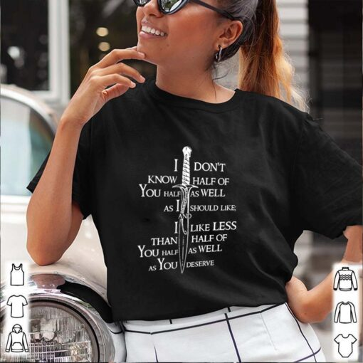 I dont know half of you half as well as I should like you half as well as you deserve shirt 3