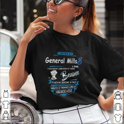 I work at general mills i use excessive sarcasm at work because punching someone in their mouth is frowned upon by management