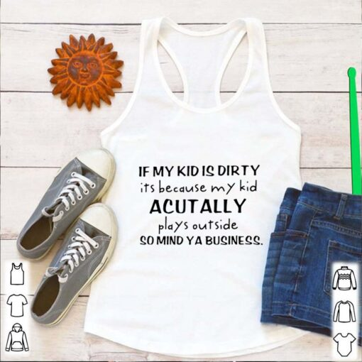 If My Kid Is Dirty It's Because My Kid Actually Plays Outside
